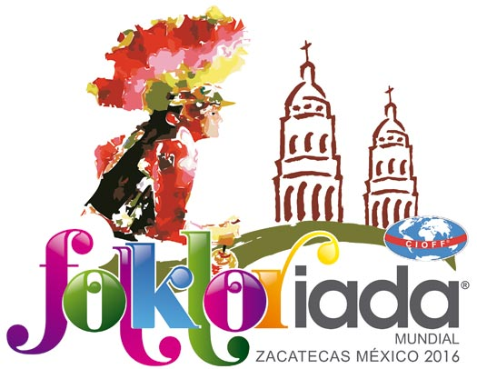 CIOFF® World Folkloriada in Zacatecas / Mexico from July 30 – August 07, 2016